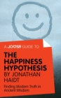 A Joosr Guide to... The Happiness Hypothesis by Jonathan Haidt : Finding Modern Truth in Ancient Wisdom - eBook