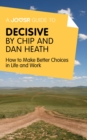 A Joosr Guide to... Decisive by Chip and Dan Heath : How to Make Better Choices in Life and Work - eBook
