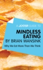 A Joosr Guide to... Mindless Eating by Brian Wansink : Why We Eat More Than We Think - eBook