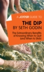 A Joosr Guide to... The Dip by Seth Godin : The Extraordinary Benefits of Knowing When to Quit (and When to Stick) - eBook