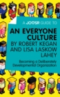 A Joosr Guide to... An Everyone Culture by Robert Kegan and Lisa Laskow Lahey : Becoming a Deliberately Developmental Organization - eBook
