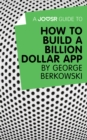 A Joosr Guide to... How to Build a Billion Dollar App by George Berkowski - eBook