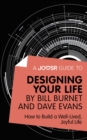 A Joosr Guide to... Designing Your Life by Bill Burnet and Dave Evans : How to Build a Well-Lived, Joyful Life - eBook