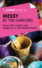 A Joosr Guide to... Messy by Tim Harford : How to Be Creative and Resilient in a Tidy-Minded World - eBook
