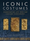 Iconic Costumes : Scandinavian Late Iron Age Costume Iconography - Book