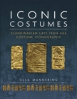 Iconic Costumes : Scandinavian Late Iron Age Costume Iconography - eBook