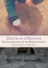 Death as a Process : The Archaeology of the Roman Funeral - eBook