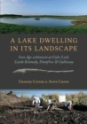 A Lake Dwelling in its Landscape : Iron Age Settlement at Cults Loch, Castle Kennedy, Dumfries & Galloway - Book