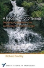 A Geography of Offerings : Deposits of Valuables in the Landscapes of Ancient Europe - Book