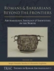 Romans and Barbarians Beyond the Frontiers : Archaeology, Ideology and Identities in the North - Book