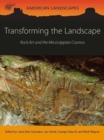 Transforming the Landscape : Rock Art and the Mississippian Cosmos - Book