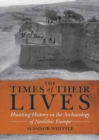The Times of their Lives : Hunting History in the Archaeology of Neolithic Europe - Book