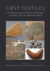 First Textiles : The Beginnings of Textile Manufacture in Europe and the Mediterranean - Book