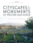 Cityscapes and Monuments of Western Asia Minor : Memories and Identities - Book