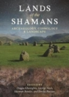 Lands of the Shamans : Archaeology, Cosmology and Landscape - Book