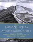 From Roman Civitas to Anglo-Saxon Shire : Topographical Studies on the Formation of Wessex - Book
