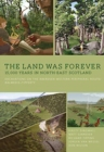 The Land Was Forever: 15000 Years in North-East Scotland : Excavations on the Aberdeen Western Peripheral Route/Balmedie-Tipperty - Book
