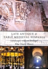 Late Antique and Early Medieval Hispania : Landscapes without Strategy? - Book