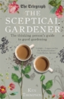 The Sceptical Gardener : The Thinking Person's Guide to Good Gardening - Book