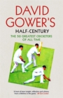 David Gower's Half-Century : The 50 Greatest Cricketers of All Time - Book