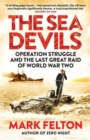 The Sea Devils : Operation Struggle and the Last Great Raid of World War Two - Book