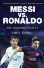 Messi vs. Ronaldo : The Greatest Rivalry - eBook