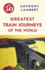 The 50 Greatest Train Journeys of the World - eBook