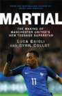 Martial : The Making of Manchester United's New Teenage Superstar - Book