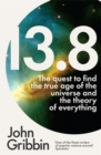 13.8 : The Quest to Find the True Age of the Universe and the Theory of Everything - Book