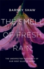 The Smell of Fresh Rain : The Unexpected Pleasures of Our Most Elusive Sense - Book
