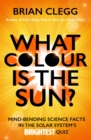 What Colour is the Sun? : Mind-Bending Science Facts in the Solar System's Brightest Quiz - eBook