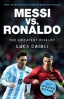 Messi vs. Ronaldo - 2017 Updated Edition : The Greatest Rivalry - eBook