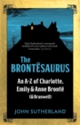The Brontesaurus : An A-Z of Charlotte, Emily and Anne Bronte (and Branwell) - Book