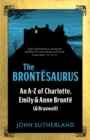 The Brontesaurus : An A-Z of Charlotte, Emily and Anne Bronte (and Branwell) - eBook