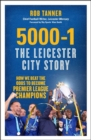 5000-1: The Leicester City Story : How We Beat the Odds to Become Premier League Champions - Book