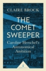 The Comet Sweeper : Caroline Herschel's Astronomical Ambition - Book