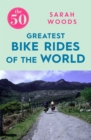 The 50 Greatest Bike Rides of the World - eBook