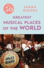 The 50 Greatest Musical Places - Book
