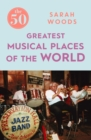 The 50 Greatest Musical Places - eBook