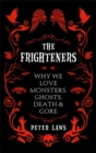 The Frighteners : Why We Love Monsters, Ghosts, Death & Gore - Book