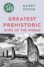 The 50 Greatest Prehistoric Sites of the World - Book