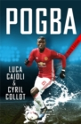 Pogba : The rise of Manchester United's Homecoming Hero - Book