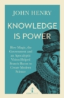 Knowledge is Power (Icon Science) : How Magic, the Government and an Apocalyptic Vision Helped Francis Bacon to Create Modern Science - eBook