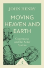 Moving Heaven and Earth (Icon Science) : Copernicus and the Solar System - eBook