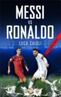 Messi vs Ronaldo 2018 : The Greatest Rivalry - Book