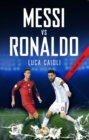 Messi vs Ronaldo 2018 : The Greatest Rivalry - eBook