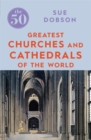 The 50 Greatest Churches and Cathedrals - Book