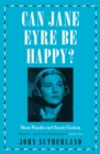 Can Jane Eyre Be Happy? : More Puzzles in Classic Fiction - eBook