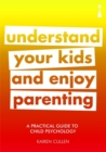 A Practical Guide to Child Psychology : Understand Your Kids and Enjoy Parenting - Book