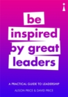 A Practical Guide to Leadership : Be Inspired by Great Leaders - Book